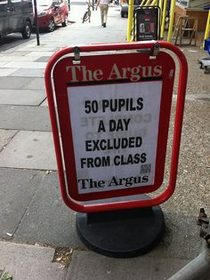 The local newspaper for Brighton & Hove is The Argus. One of their headlines: '50 pupils a day excluded from class'