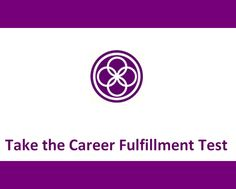 Career Fulfillment - Life's too short for anything less!