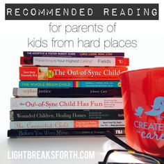 A recommended reading list for parents of kids from hard places. #adoption #fostercare