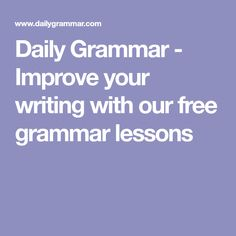 Daily Grammar - Improve your writing with our free grammar lessons
