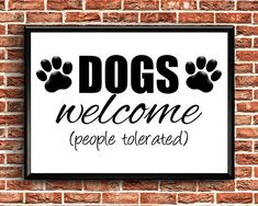 Dogs Welcome People Tolerated  Printable  Dogs Welcome Sign