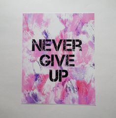 Never give up inspirational quote 8.5 x 11 inch art by StarrJoy16
