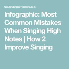 Infographic: Most Common Mistakes When Singing High Notes   How 2 Improve Singing