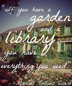If you have a garden and a library you have everything you need - Marcus Tullius Cicero #quote