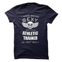 I hate being sexy I am an ATHLETIC TRAINER - #teen #work shirt. PURCHASE NOW => https://www.sunfrog.com/LifeStyle/I-hate-being-sexy-I-am-an-ATHLETIC-TRAINER.html?60505