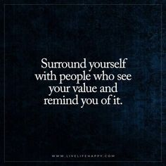 Best Positive Quotes : QUOTATION - Image : As the quote says - Description Surround yourself with people who see your value and remind you of it. Best Positive Quotes, Happy Quotes, Life Quotes, Happiness Quotes, Positive Thoughts, Favorite Quotes, Best Quotes, Awesome Quotes, Value Quotes
