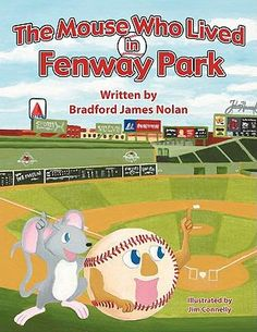 The Mouse Who Lived in Fenway Park by Bradford James Nolan