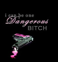 I can be one Dangerous Bitch Boss Bitch Quotes, Gangsta Quotes, Badass Quotes, Queen Quotes, Girl Quotes, Me Quotes, Funny Quotes, Redneck Quotes, Sassy Quotes