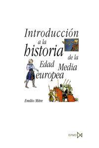 Introducción a la historia de la Edad Media europea / Emilio Mitre Fernández http://fama.us.es/record=b2692317~S5*spi