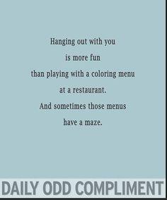 daily odd compliment best friends   daily odd compliment   Hahaha... @Marissa Hereso Scheumann
