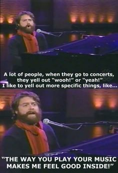"Zach Galifinakis reads my mind. When the band says, ""Are you guys having a great time?"" I never think ""woooo."" I always think...""YES!"""
