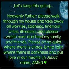 Heavenly Father, please walk through my house & take away all worries . Prayer