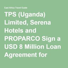 TPS (Uganda) Limited, Serena Hotels and PROPARCO Sign a USD 8 Million Loan Agreement for Kampala Serena extension program | East Africa Travel Guide