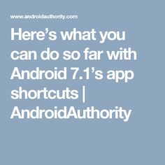 Here's what you can do so far with Android 7.1's app shortcuts | AndroidAuthority