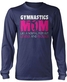 Gymnastics Mom like a normal mom but louder and prouder! The perfect t-shirt for any proud gymnastic mom! Order yours today. Premium, Long Sleeve & Women's Fit T-Shirt Made from 100% pre-shrunk cotton