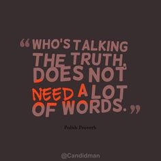 """""""Who's talking the truth, does not need a lot of words"""". #Quotes #Polish #Proverb via @Candidman"""