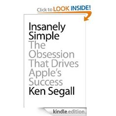 Book 67: Insanely Simple: The Obsession That Drives Apple's Success: Ken Segall