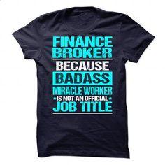 FINANCE BROKER-badass - #custom shirt #cheap sweatshirts. I WANT THIS => https://www.sunfrog.com/LifeStyle/FINANCE-BROKER-badass.html?60505