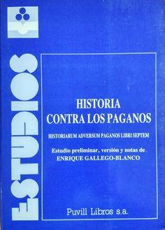 Historia contra los paganos = Historiarum adversum paganos libri septem / estudio preliminar, versión y notas de Enrique Gallego-Blanco Publicación Barcelona : Puvill, D.L. 1983