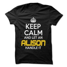 Keep Calm And Let ... ALISON Handle It - Awesome Keep C - #boyfriend shirt #cool hoodie. WANT THIS => https://www.sunfrog.com/Hunting/Keep-Calm-And-Let-ALISON-Handle-It--Awesome-Keep-Calm-Shirt-.html?68278