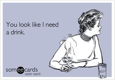 you look like i need a drink, laugh, funni, candi, sarcast ecard, thing