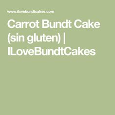 Carrot Bundt Cake (sin gluten) | ILoveBundtCakes Sin Gluten, Carrots, Cake, Bundt Cakes, Allergies, Glutenfree, Gluten Free, Kuchen, Carrot