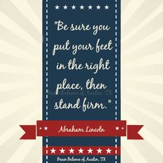 """Be sure you put your #feet in the right place, then #standfirm."" - Abraham #Lincoln #PresidentsDay2016 #presidentquote #inspiring #motivation #motivationmonday #motivational #instaquote #Austin #ATX #Texas #TX #addressthecause #brainbalance #afterschoolprogram"