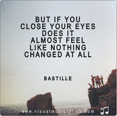 #BASTILLE – BUT IF YOU CLOSE YOUR EYES DOES IT ALMOST #FEEL LIKE NOTHING CHANGED AT ALL – #VISUAL #MUSIC #LYRICS #VISUALMUSICLYRICS #LOVETHISLYRICS #SPREADHOPE