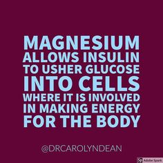 Magnesium allows insulin to usher glucose into cells where it is involved in making energy for the body. #health #healthy #healthylife #healthyfood #life #living #healthyeating #healthychoices #healthydiet #magnesium #magnesiummiracle #minerals #diabetes #quotes