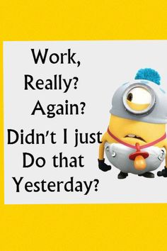 We have been collecting some of the most funniest and best minions quotes and funny pics, same is here . Some of the most hilarious minions pictures with captions ALSO READ: Banana Minions ALSO READ: 30 Best Funny Animal Memes of all times Humor Minion, Funny Minion Memes, Minions Quotes, Funny Jokes, Funny Shit, The Funny, Funny Life, Funny Stuff, Work Memes