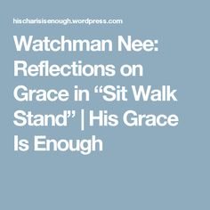 """Watchman Nee: Reflections on Grace in """"Sit Walk Stand"""" 