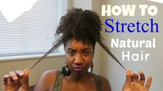How to Stretch #NaturalHair
