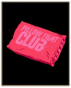 i want you to hit me as hard as you can.    the first rule of pillow fight club is that you don't talk about pillow fight club.