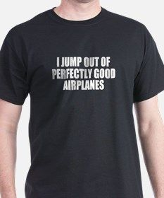 I Jump Out of Planes Skydiving T-Shirt for