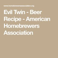 Evil Twin - Beer Recipe - American Homebrewers Association