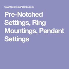Pre-Notched Settings, Ring Mountings, Pendant Settings