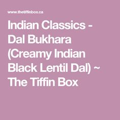 Indian Classics - Dal Bukhara (Creamy Indian Black Lentil Dal) ~ The Tiffin Box