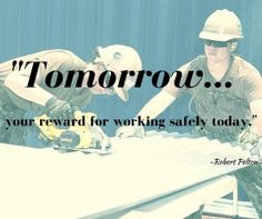 """Tomorrow, your reward for working safely today.""  -Robert Pelton  To learn more about personal injury law, visit:  http://mossberginjurylaw.com/2016/03/01/five-quotes-about-safety-and-avoiding-injury/"