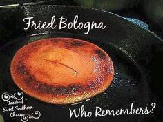 Fried bologna!                                                       …
