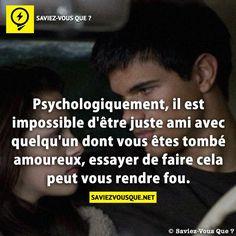 Psychologiquement, il est impossible d'être juste ami avec quelqu'un dont vous êtes tombé amoureux, essayer de faire cela peut vous rendre f...