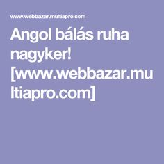 Angol bálás ruha nagyker! [www.webbazar.multiapro.com]