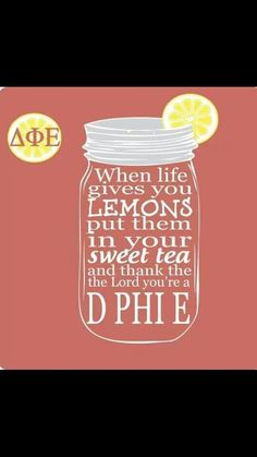 When life gives you lemons, put them in your sweet tea and thank the lord you're a D Phi E