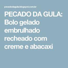 PECADO DA GULA: Bolo gelado embrulhado recheado com creme e abacaxi Creme, Fitness, Sweet Recipes, Skinny Meals, Meals, Pictures