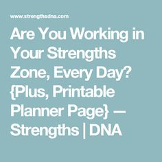 Are You Working in Your Strengths Zone, Every Day? {Plus, Printable Planner Page} — Strengths | DNA