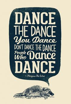 Dance your own dance...I love how this is worded!