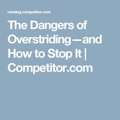 The Dangers of Overstriding—and How to Stop It | Competitor.com