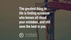 The greatest thing in life is finding someone who knows all about your