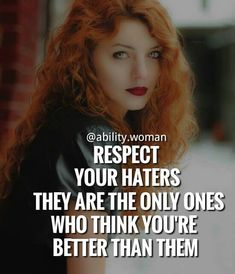 respect your haters, quotes, empowering quotes, empowering quotes for women, inspirational, motivation, truth, life, feminism, girl power