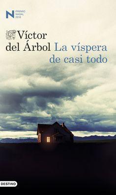 """Árbol, Víctor del. """"La víspera de casi todo"""". Barcelona: Destino, 2016. Encuentra este libro en la 5ª planta: 860-31""""19""""ARB"""