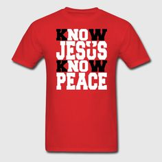 KNOW JESUS KNOW PEACE 3 Men's T-Shirt ✓ Unlimited options to combine colours, sizes & styles ✓ Discover T-Shirts by international designers now! Jesus Shirts, Muffin Cups, Christian Shirts, Bible Verses Quotes, Cricut Ideas, Sheath Dress, Christianity, Classic T Shirts, How To Look Better